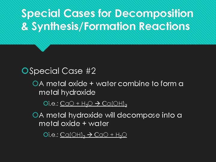 Special Cases for Decomposition & Synthesis/Formation Reactions Special Case #2 A metal oxide +