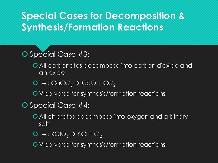 Special Cases for Decomposition & Synthesis/Formation Reactions Special Case #3: All carbonates decompose into
