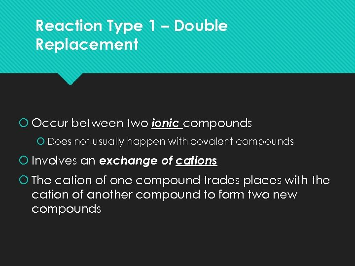 Reaction Type 1 – Double Replacement Occur between two ionic compounds Does not usually