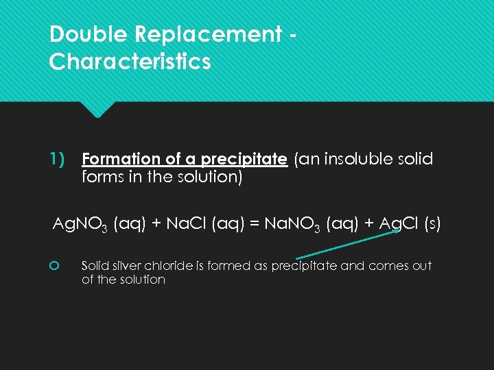 Double Replacement Characteristics 1) Formation of a precipitate (an insoluble solid forms in the