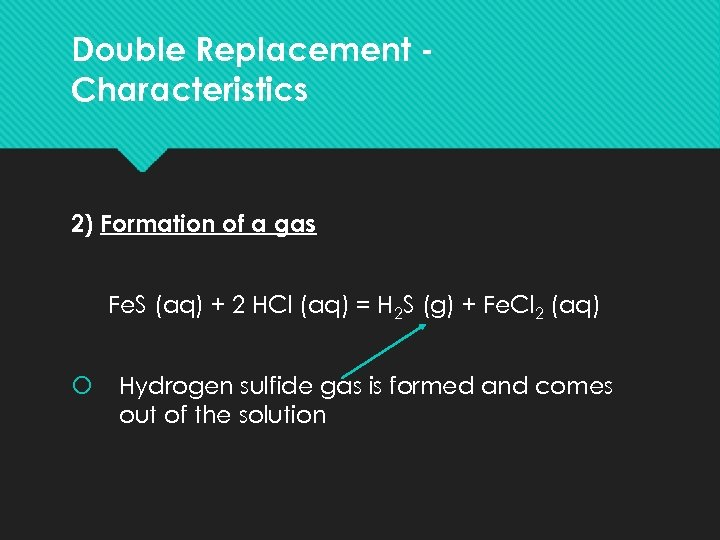 Double Replacement Characteristics 2) Formation of a gas Fe. S (aq) + 2 HCl