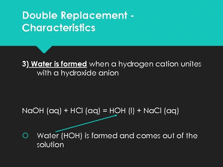 Double Replacement Characteristics 3) Water is formed when a hydrogen cation unites with a