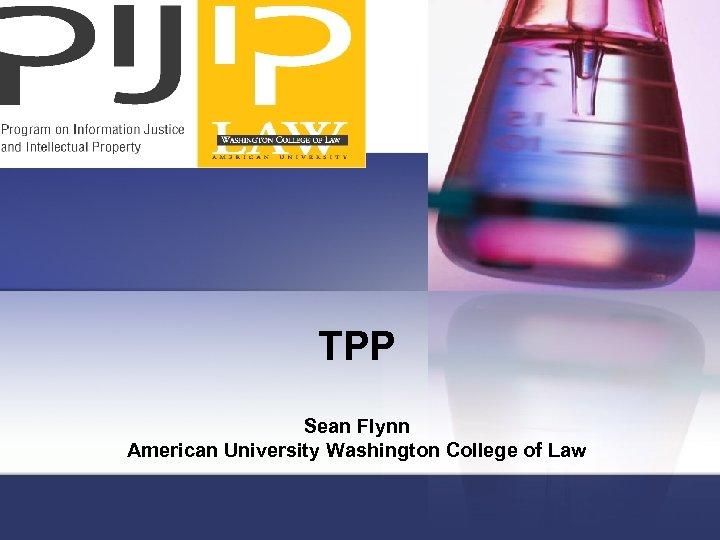 TPP Sean Flynn American University Washington College of Law