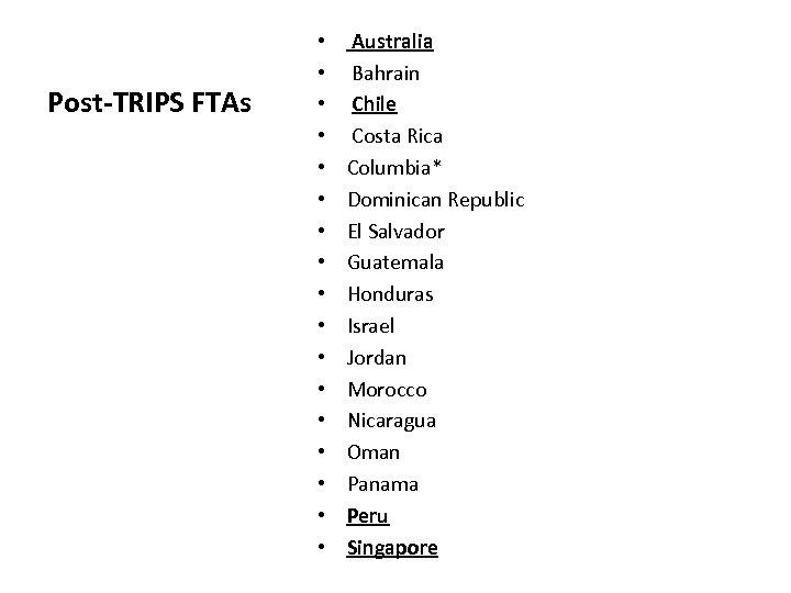 Post-TRIPS FTAs • • • • • Australia Bahrain Chile Costa Rica Columbia* Dominican