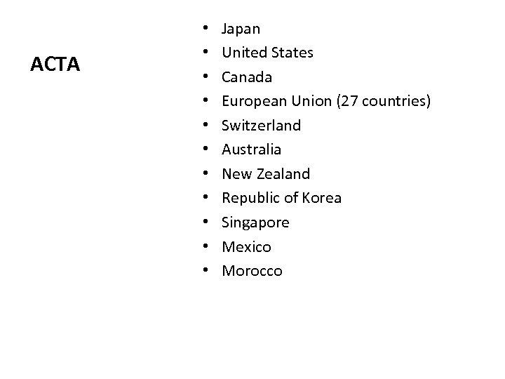 ACTA • • • Japan United States Canada European Union (27 countries) Switzerland Australia