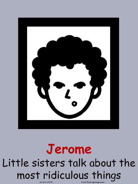 Jerome Little sisters talk about the most ridiculous things Joel Shaul, LCSW Autism. Teaching.