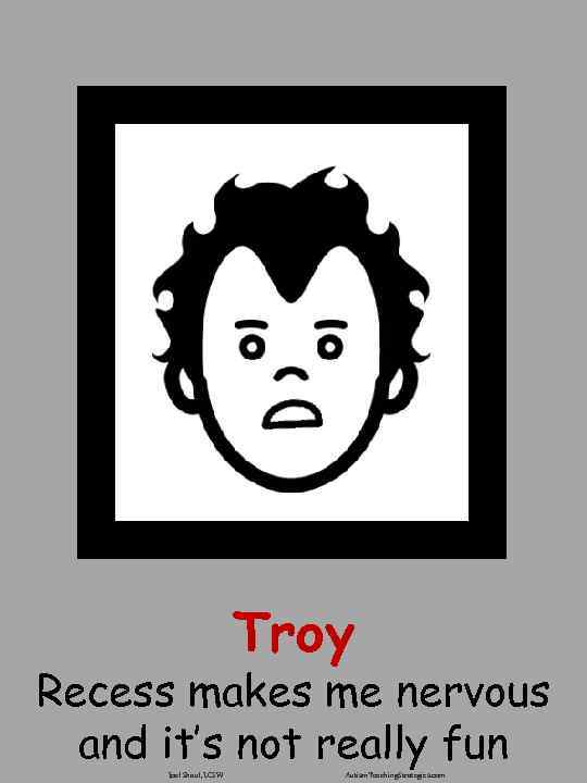 Troy Recess makes me nervous and it's not really fun Joel Shaul, LCSW Autism.
