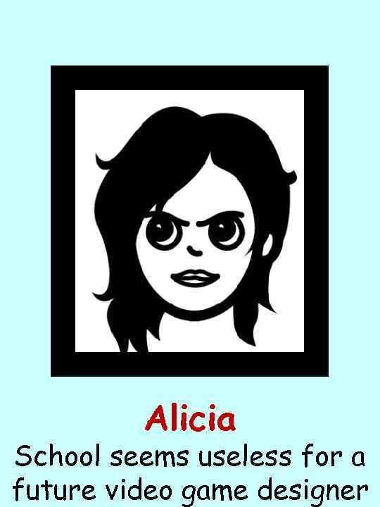 Alicia School seems useless for a future video game designer