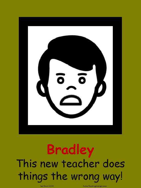 Bradley This new teacher does things the wrong way! Joel Shaul, LCSW Autism. Teaching.