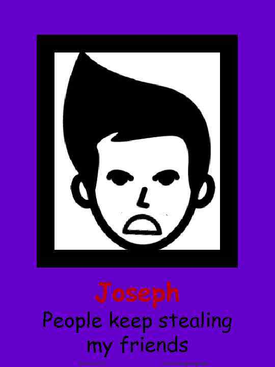 Joseph People keep stealing my friends Joel Shaul, LCSW Autism. Teaching. Strategies. com