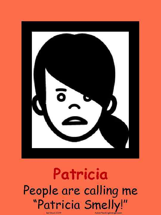 """Patricia People are calling me """"Patricia Smelly!"""" Joel Shaul, LCSW Autism. Teaching. Strategies. com"""
