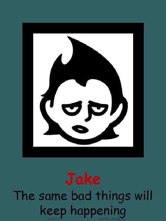 Jake The same bad things will keep happening Joel Shaul, LCSW Autism. Teaching. Strategies.
