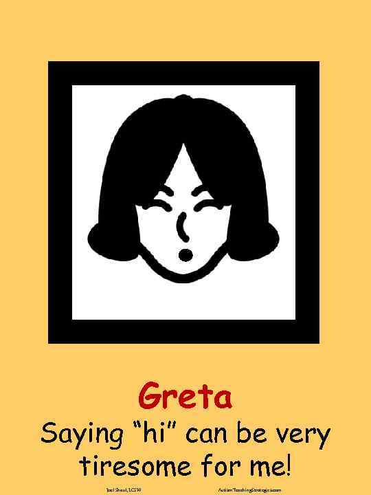 """Greta Saying """"hi"""" can be very tiresome for me! Joel Shaul, LCSW Autism. Teaching."""