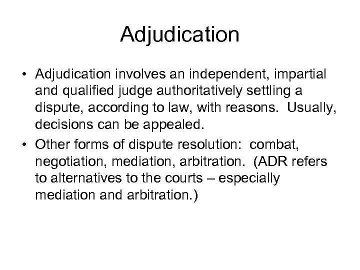 Adjudication • Adjudication involves an independent, impartial and qualified judge authoritatively settling a dispute,