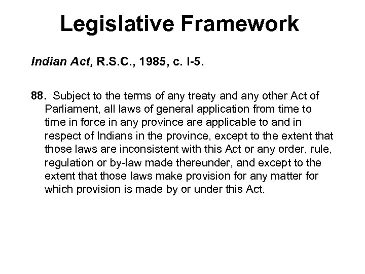 Legislative Framework Indian Act, R. S. C. , 1985, c. I-5. 88. Subject to