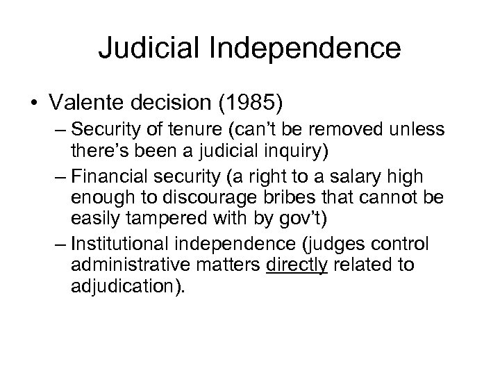 Judicial Independence • Valente decision (1985) – Security of tenure (can't be removed unless