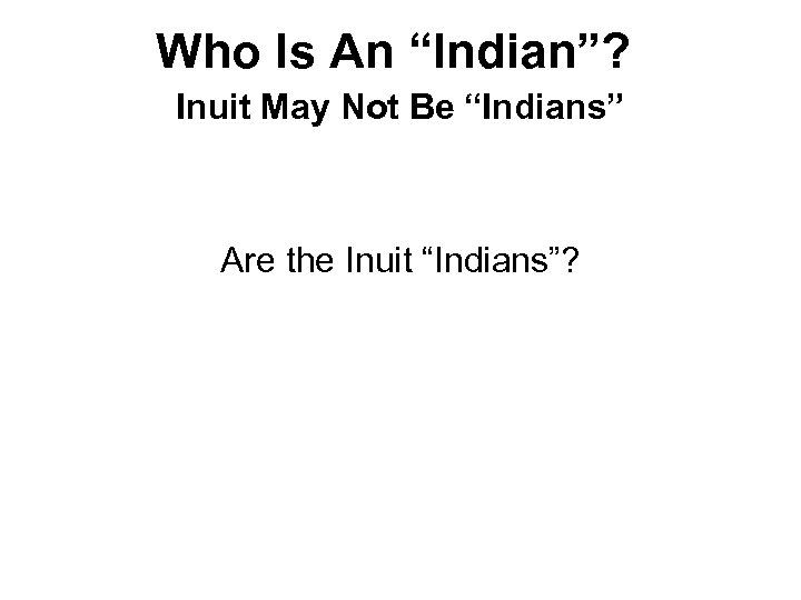"Who Is An ""Indian""? Inuit May Not Be ""Indians"" Are the Inuit ""Indians""?"