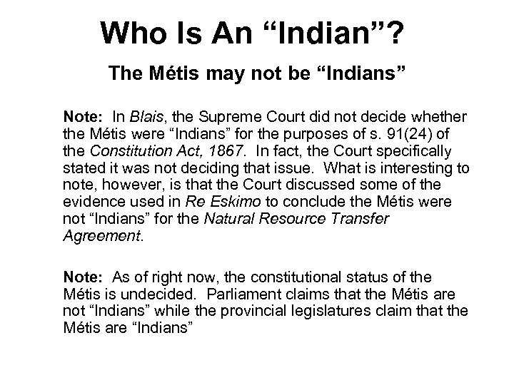 "Who Is An ""Indian""? The Métis may not be ""Indians"" Note: In Blais, the"