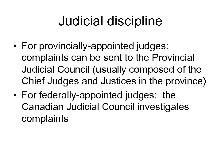Judicial discipline • For provincially-appointed judges: complaints can be sent to the Provincial Judicial
