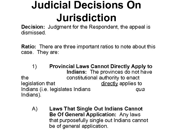 Judicial Decisions On Jurisdiction Decision: Judgment for the Respondent, the appeal is dismissed. Ratio: