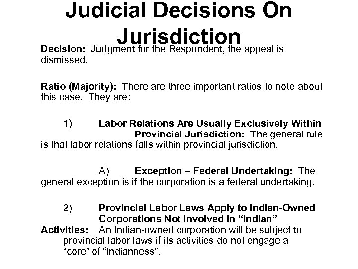 Judicial Decisions On Jurisdiction Decision: Judgment for the Respondent, the appeal is dismissed. Ratio