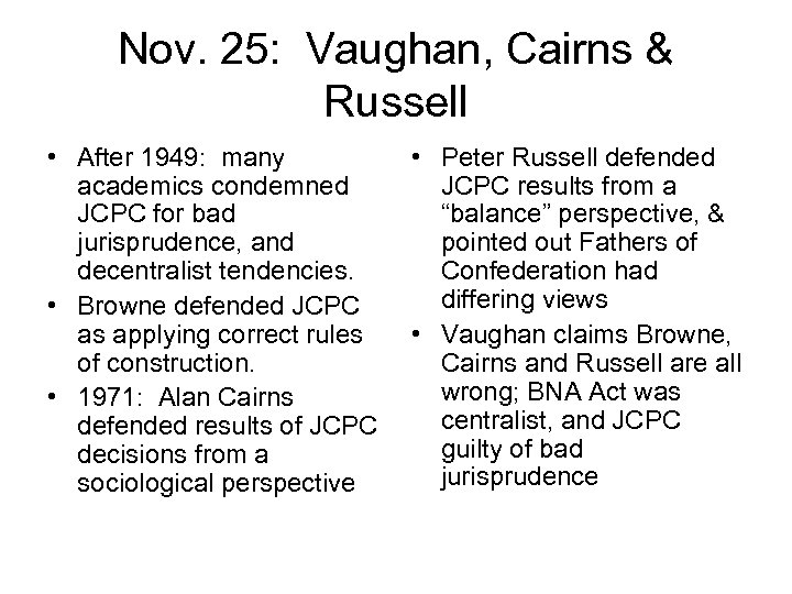 Nov. 25: Vaughan, Cairns & Russell • After 1949: many • Peter Russell defended