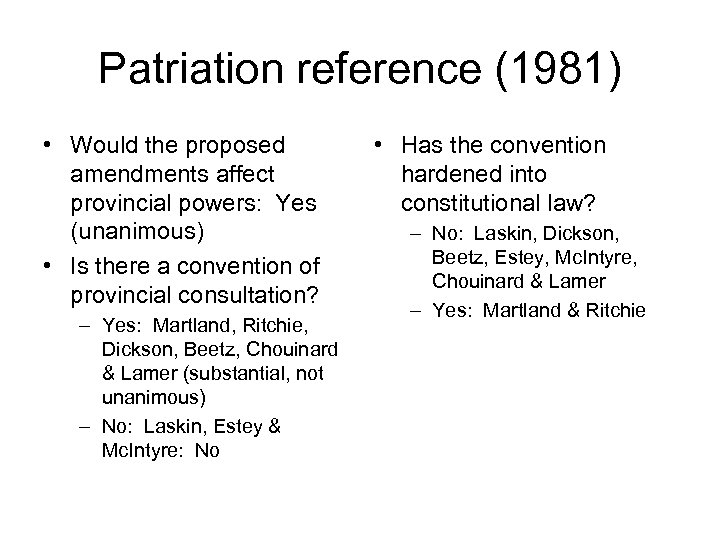 Patriation reference (1981) • Would the proposed amendments affect provincial powers: Yes (unanimous) •