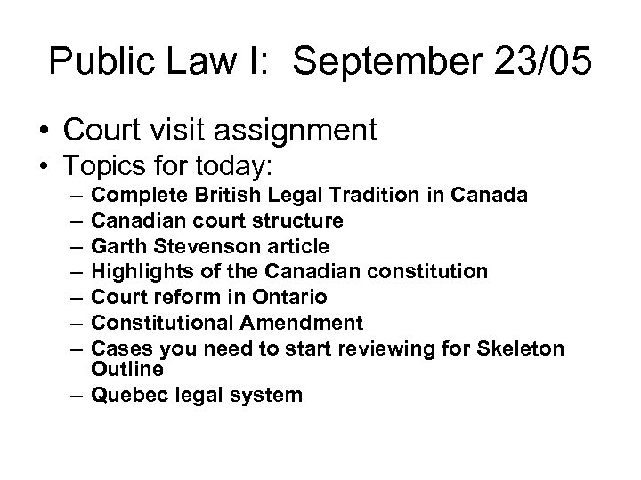 Public Law I: September 23/05 • Court visit assignment • Topics for today: –