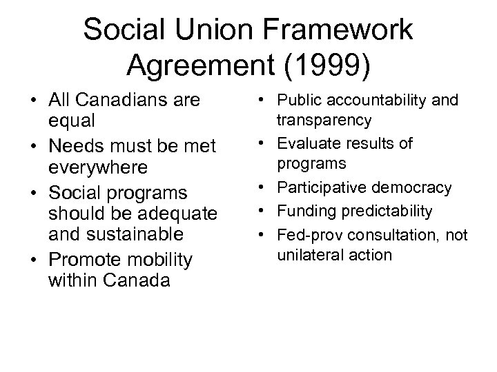 Social Union Framework Agreement (1999) • All Canadians are equal • Needs must be