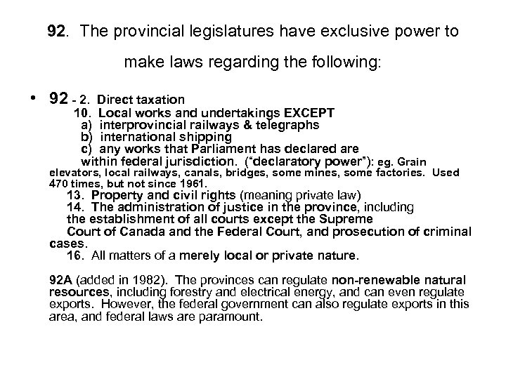 92. The provincial legislatures have exclusive power to make laws regarding the following: •