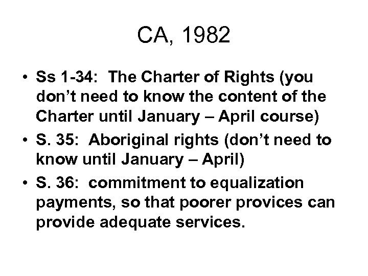 CA, 1982 • Ss 1 -34: The Charter of Rights (you don't need to