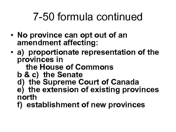 7 -50 formula continued • No province can opt out of an amendment affecting: