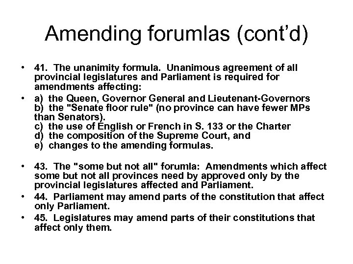 Amending forumlas (cont'd) • 41. The unanimity formula. Unanimous agreement of all provincial legislatures