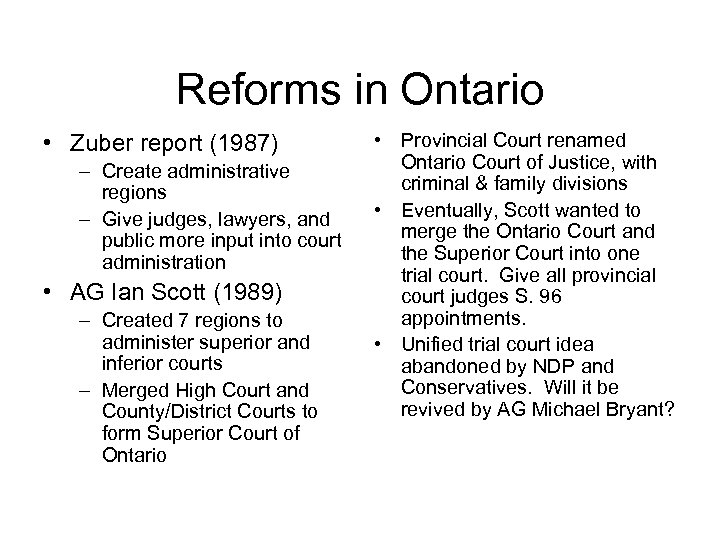 Reforms in Ontario • Zuber report (1987) – Create administrative regions – Give judges,