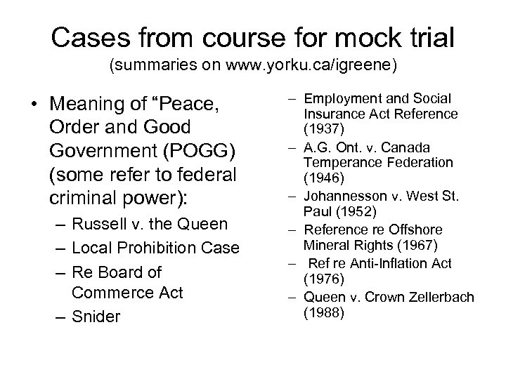 Cases from course for mock trial (summaries on www. yorku. ca/igreene) • Meaning of