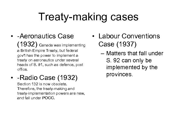 Treaty-making cases • -Aeronautics Case • Labour Conventions (1932) Canada was implementing Case (1937)