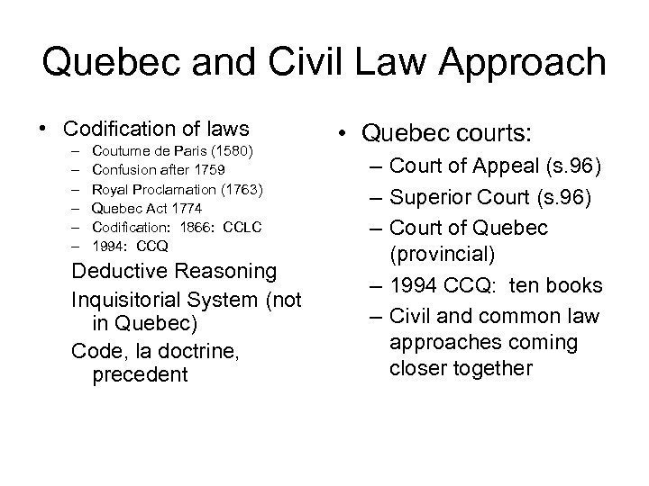 Quebec and Civil Law Approach • Codification of laws – – – Coutume de