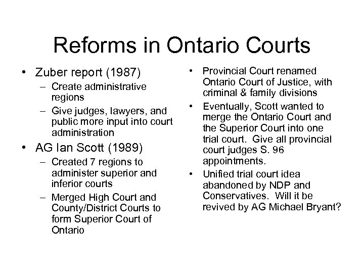 Reforms in Ontario Courts • Zuber report (1987) – Create administrative regions – Give