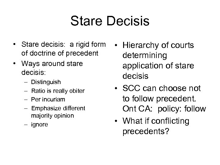Stare Decisis • Stare decisis: a rigid form • Hierarchy of courts of doctrine
