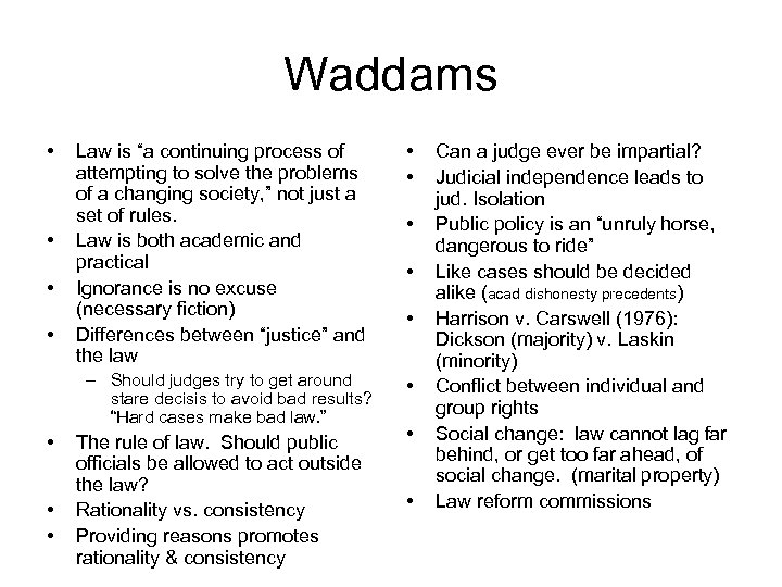 "Waddams • • Law is ""a continuing process of attempting to solve the problems"