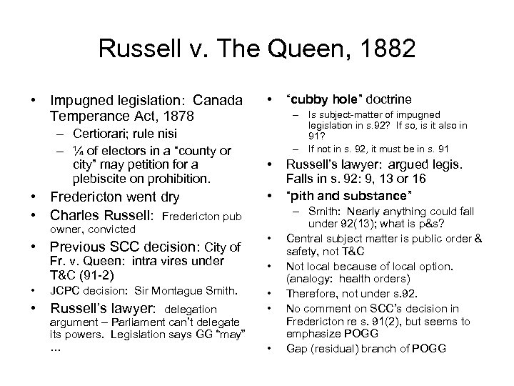 Russell v. The Queen, 1882 • Impugned legislation: Canada Temperance Act, 1878 – Certiorari;