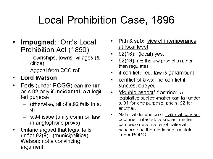 Local Prohibition Case, 1896 • Impugned: Ont's Local Prohibition Act (1890) – Townships, towns,