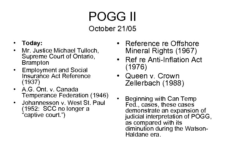 POGG II October 21/05 • Today: • Mr. Justice Michael Tulloch, Supreme Court of