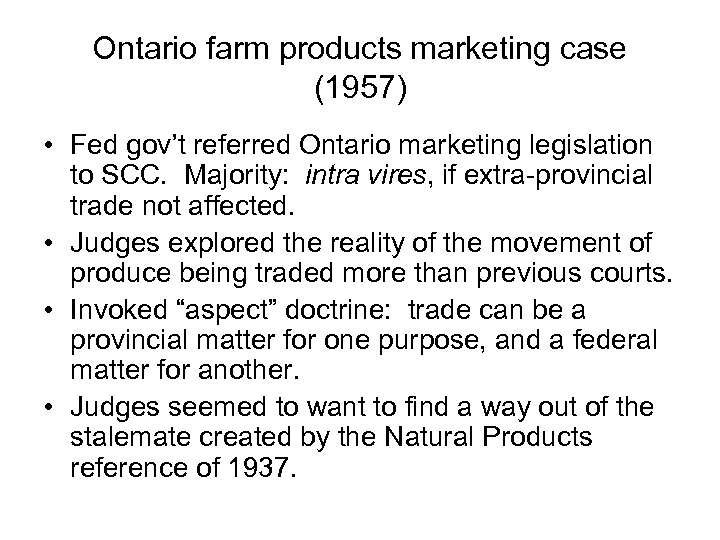 Ontario farm products marketing case (1957) • Fed gov't referred Ontario marketing legislation to