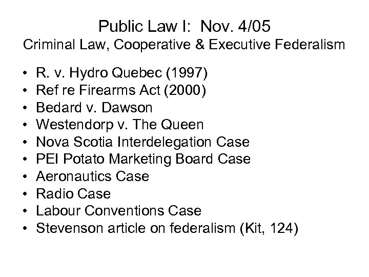 Public Law I: Nov. 4/05 Criminal Law, Cooperative & Executive Federalism • • •