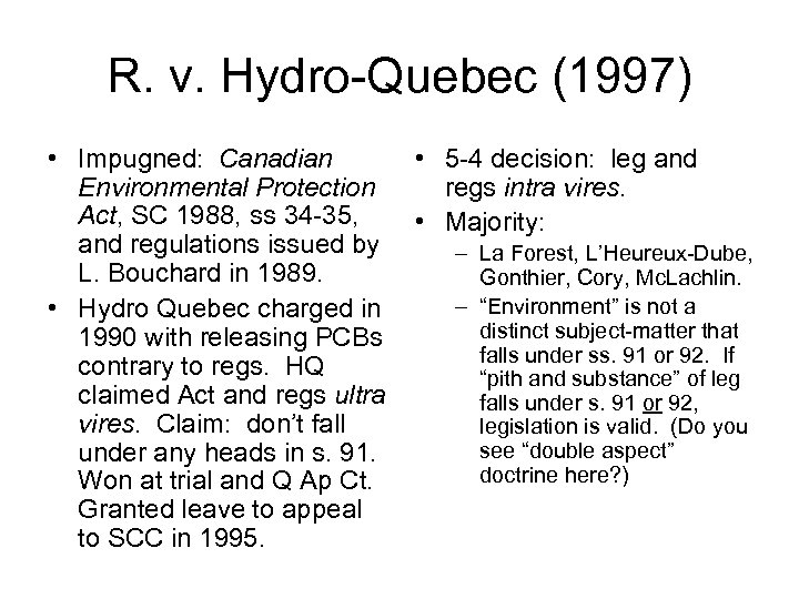 R. v. Hydro-Quebec (1997) • Impugned: Canadian • 5 -4 decision: leg and Environmental