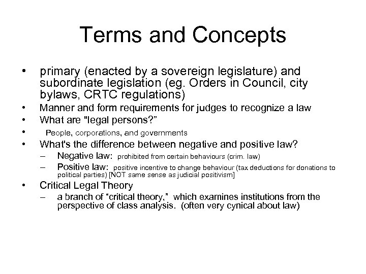Terms and Concepts • primary (enacted by a sovereign legislature) and subordinate legislation (eg.