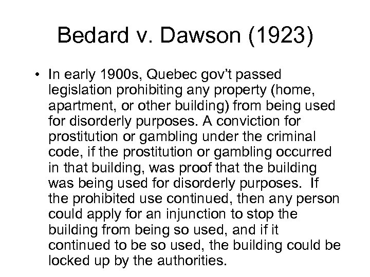 Bedard v. Dawson (1923) • In early 1900 s, Quebec gov't passed legislation prohibiting