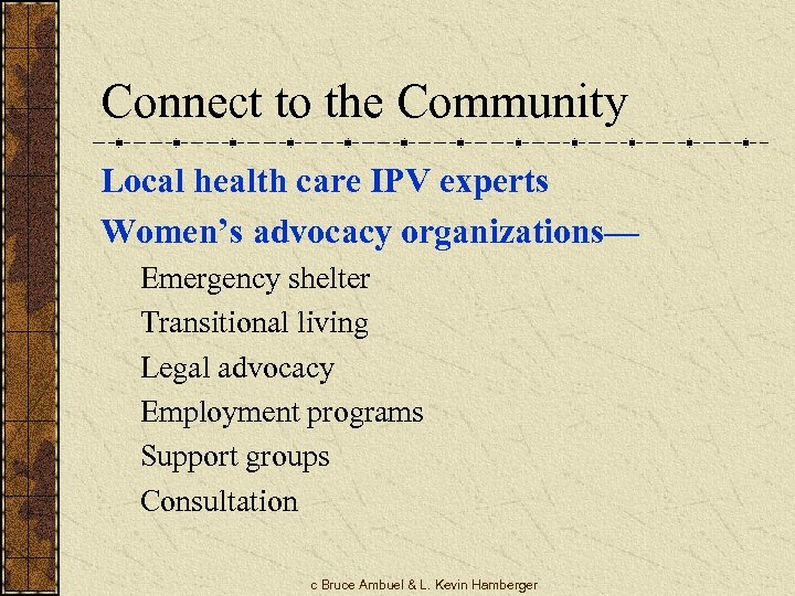 Connect to the Community Local health care IPV experts Women's advocacy organizations— Emergency shelter