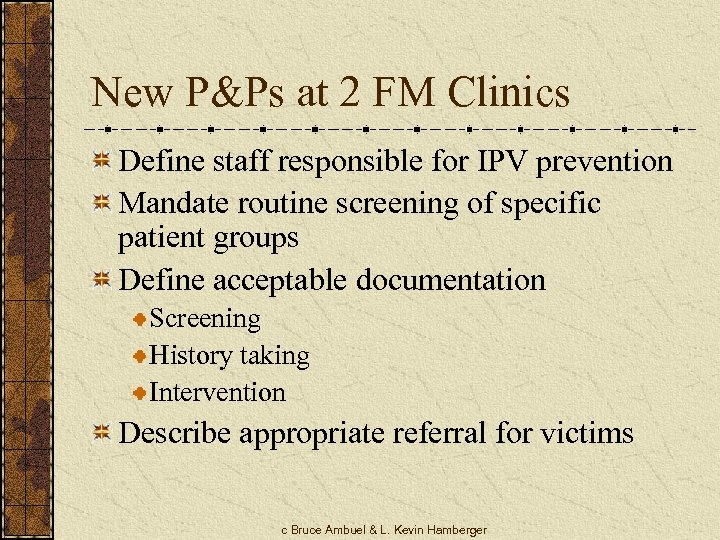 New P&Ps at 2 FM Clinics Define staff responsible for IPV prevention Mandate routine